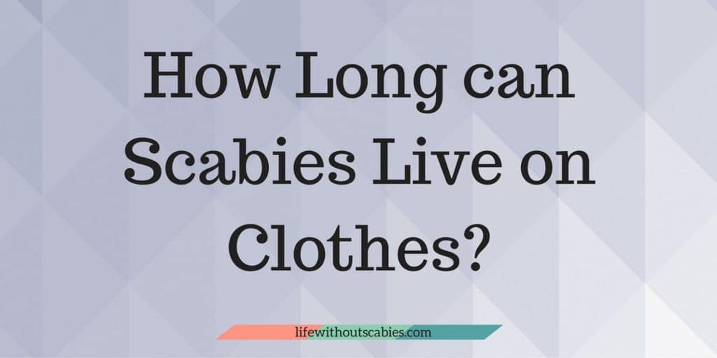 how long can scabies live on clothes